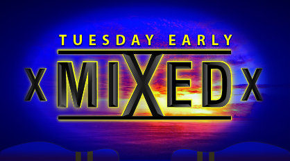 Tuesday Early Mixed